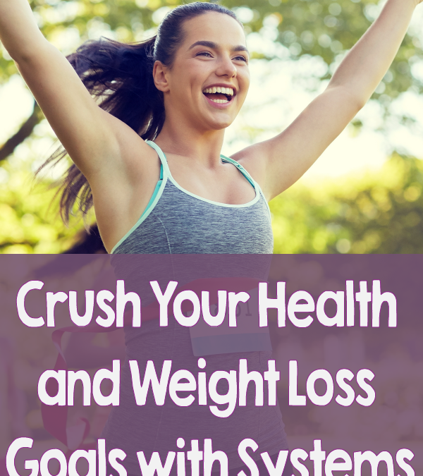 Blog Post Crush Your Health and Weight Loss Goals with Systems